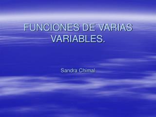 FUNCIONES DE VARIAS VARIABLES.   Sandra Chimal