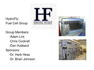 HydroFly:  Fuel Cell Group Group Members: 	-Adam Lint 	-Chris Cockrell	 	-Dan Hubbard Sponsors: