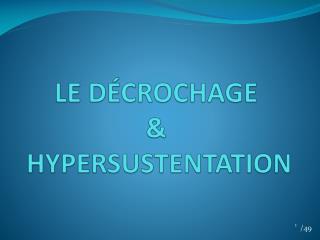 LE DÉCROCHAGE &  HYPERSUSTENTATION