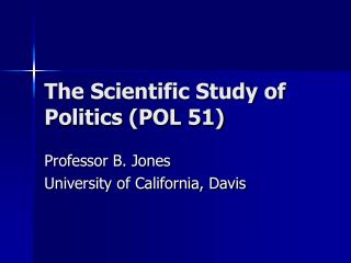 The Scientific Study of Politics (POL 51)