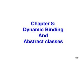 Chapter 8: Dynamic Binding And Abstract classes