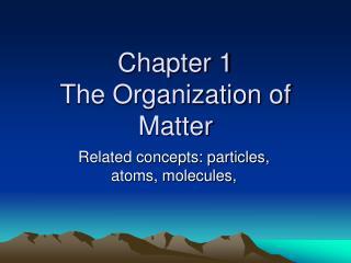 Chapter 1 The Organization of Matter