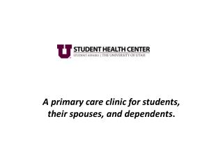 A primary care clinic for students, their spouses, and dependents .