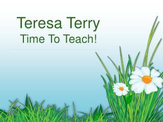 Teresa Terry Time To Teach!