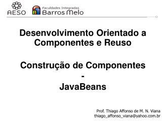 Desenvolvimento Orientado a Componentes e Reuso Construção de Componentes - JavaBeans