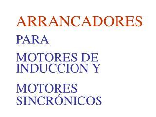 ARRANCADORES PARA MOTORES DE INDUCCION Y MOTORES SINCRÓNICOS