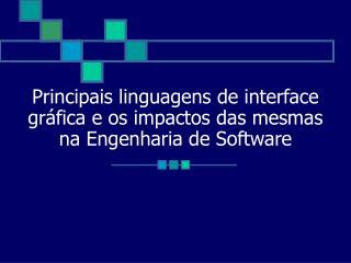 Principais linguagens de interface gráfica e os impactos das mesmas na Engenharia de Software