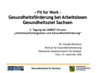 Dr. Claudia Eberhard  Referat für Gesundheitsförderung Sächsische Staatsministerin für Soziales