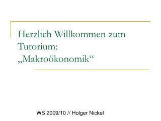 """Herzlich Willkommen zum Tutorium: """"Makroökonomik"""""""