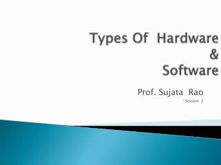 Types Of  Hardware   &  Software