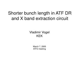 Shorter bunch length in ATF DR and X band extraction circuit