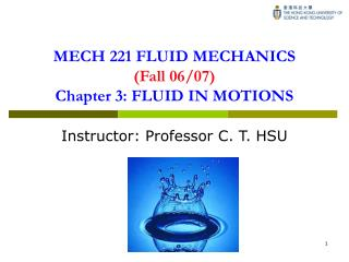 MECH 221 FLUID MECHANICS (Fall 06/07) Chapter 3: FLUID IN MOTIONS