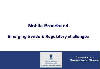 Mobile Broadband Emerging trends & Regulatory challenges