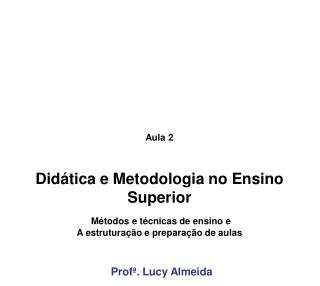 Aula 2 Didática e Metodologia no Ensino Superior Métodos e técnicas de ensino e