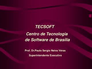 TECSOFT                   Centro de Tecnologia                 de Software de Brasília