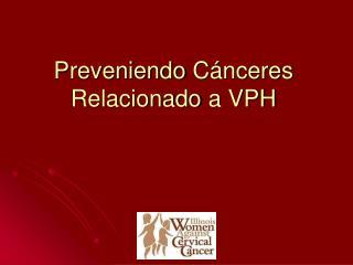 Preveniendo Cánceres Relacionado  a VPH