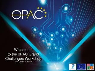 Welcome !! t o the oPAC Grand Challenges Workshop Prof.  Carsten P. Welsch