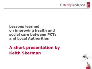 Lessons learned on improving health and social care between PCTs and Local Authorities