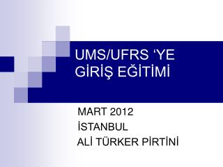 UMS/UFRS 'YE  GİRİŞ EĞİTİMİ