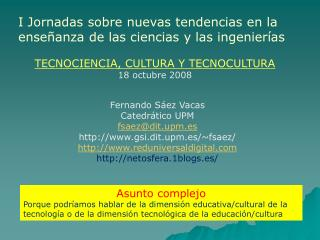 Fernando Sáez Vacas Catedrático UPM fsaez@dit.upm.es gsi.dit.upm.es/~fsaez/
