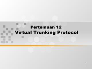 Pertemuan 12 Virtual Trunking Protocol