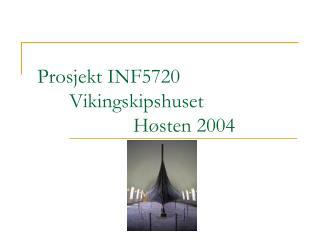 Prosjekt INF5720 Vikingskipshuset Høsten 2004