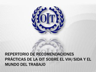 REPERTORIO DE RECOMENDACIONES PRÁCTICAS DE LA OIT SOBRE EL VIH/SIDA Y EL MUNDO DEL TRABAJO