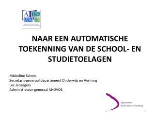 NAAR EEN AUTOMATISCHE TOEKENNING VAN DE SCHOOL- EN STUDIETOELAGEN Micheline Scheys