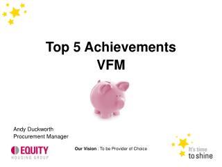 Top 5 Achievements  VFM Andy Duckworth Procurement Manager