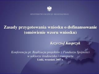 Zasady przygotowania wniosku o dofinansowanie (omówienie wzoru wniosku) Krzysztof Kasprzyk