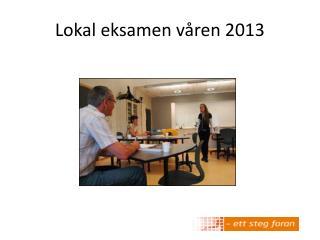 Lokal eksamen v�ren 2013