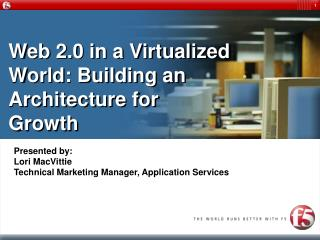 Web 2.0 in a Virtualized World: Building an Architecture for  Growth