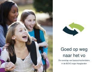 Goed op weg naar het vo De overstap van basisschoolverlaters  in de BOVO regio Haaglanden