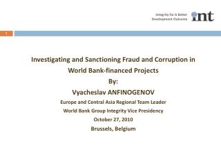 Investigating and Sanctioning Fraud and Corruption in  World Bank-financed Projects By: