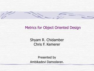 Metrics for Object Oriented Design