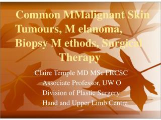 Common MMalignant Skin  Tumours, M elanoma,  Biopsy M ethods, Surgical