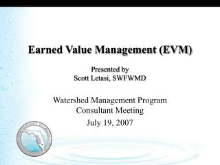 Earned Value Management (EVM) Presented by Scott Letasi, SWFWMD