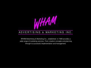 WHAM Advertising  Marketing Inc., established  in 1990 provides a  wide range of marketing services. From creative conce