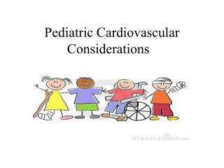 Pediatric Cardiovascular Considerations
