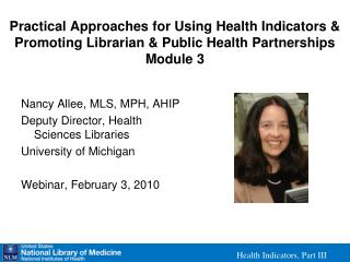 Practical Approaches for Using Health Indicators     Promoting Librarian  Public Health Partnerships Module 3