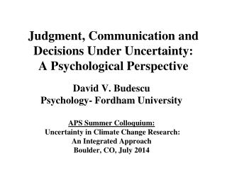 Judgment, Communication and Decisions Under Uncertainty:  A Psychological Perspective