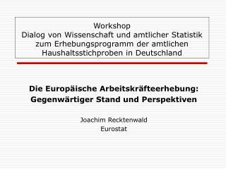 Die Europäische Arbeitskräfteerhebung: Gegenwärtiger Stand und Perspektiven Joachim Recktenwald