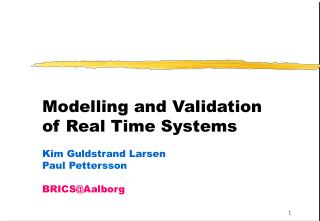 Modelling and Validation of Real Time Systems  Kim Guldstrand Larsen Paul Pettersson  BRICSAalborg