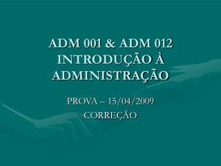 ADM 001 & ADM 012 INTRODUÇÃO À ADMINISTRAÇÃO