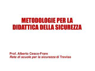METODOLOGIE PER LA DIDATTICA DELLA SICUREZZA Prof. Alberto Cesco-Frare