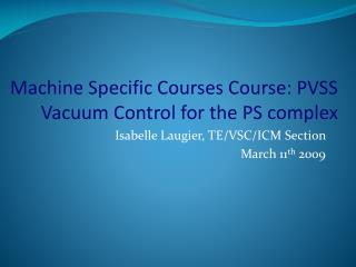 Machine Specific Courses Course: PVSS Vacuum Control for the PS complex