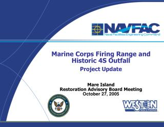 Marine Corps Firing Range and Historic 4S Outfall  Project Update   Mare Island Restoration Advisory Board Meeting Octob