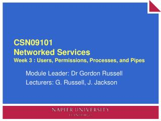 CSN09101 Networked Services Week 3 : Users, Permissions, Processes, and Pipes