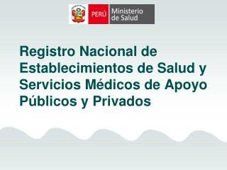Registro Nacional de Establecimientos de Salud y Servicios Médicos de Apoyo  Públicos y Privados