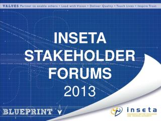 INSETA STAKEHOLDER FORUMS 2013